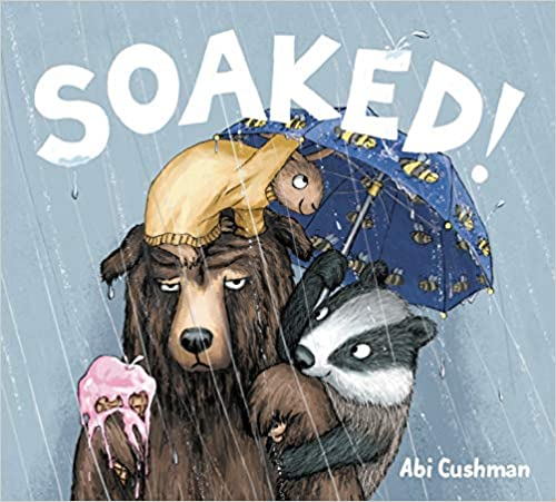Soaked! Book Cover - a grumpy looking bear in the rain with animals on his head and shoulder, one holding an umbrella
