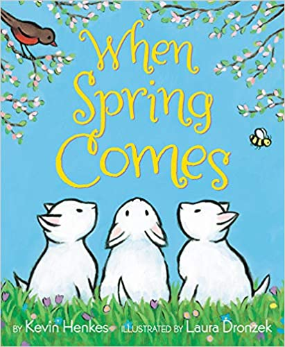 When Spring Comes book cover - three bunnies looking up at a bird in the blossoms
